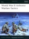 World War II Airborne Warfare Tactics - Gordon L. Rottman