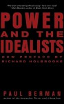 Power and the Idealists: Or, the Passion of Joschka Fischer and Its Aftermath - Paul Berman, Richard Holbrooke