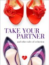Lovehoney Erotic Fiction: Take Your Partner and Other Tales of Seduction - Neneh Gordon, Lily Harlem, Justine Elyot, Viva Jones, G C Carmine, Blacksilk, Hope Willowbrook, L A Meadows