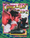 The Computer from A to Z - Bobbie Kalman