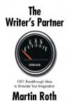 The Writer's Partner: 1001 Breakthrough Ideas to Stimulate Your Imagination - Martin Roth, Bernie Brillstein