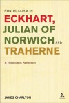 Non-dualism in Eckhart, Julian of Norwich and Traherne: A Theopoetic Reflection - Charlton James, James Charlton