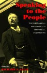 Speaking To The People: The Rhetorical Presidency In Historical Perspective (Political Development Of The American Nation) - Richard J. Ellis