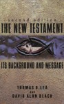 The New Testament: Its Background and Message - Thomas D. Lea, David Alan Black