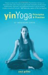 Yin Yoga: Principles and Practice - 10th Anniversary Edition - Paul Grilley