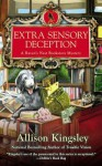Extra Sensory Deception: A Raven's Nest Bookstore Mystery - Allison Kingsley