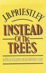 Instead of the Trees: A Final Chapter of Autobiography - J.B. Priestley