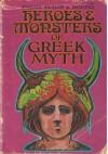 Heroes and Monsters of Greek Myth - Bernard Evslin, Dorothy Evslin, Ned Hoopes