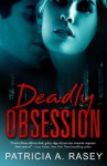 Deadly Obsession - Patricia A. Rasey