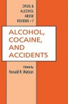 Alcohol, Cocaine, and Accidents (Drug and Alcohol Abuse Reviews) - Ronald Ross Watson