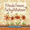 Friends Forever, Facing Whatever - Lori Siebert