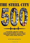 The Steel City 500: A decidedly subjective ranking of the greatest athletes to ever play on Pittsburgh's diamonds, gridirons, rinks, rings, courts, tracks and more - David Finoli, Chris Fletcher