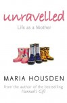 Unraveled: The True Story of a Woman Who Dared to Become a Different Kind of Mother - Maria Housden