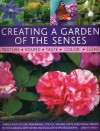 Creating a Garden of the Senses: Simple Ways to Use Fragrance, Touch, Sound, Taste and Visual Drama in the Garden, with Over 250 Evocative Photographs - Jenny Hendy