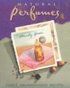 Natural Perfumes: Simple, Sensual, Personal Aromatherapy Recipes - Mindy Green