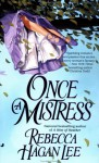 Once A Mistress - Rebecca Hagan Lee