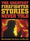 The Greatest Firefighter Stories Never Told - Allan Zullo, Mara Bovsun
