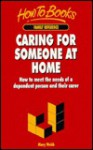 Caring for Someone at Home: How to Meet the Needs of a Dependent Person and Their Carer - Mary Webb