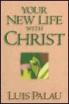 Your New Life W/Christ - Luis Palau