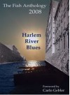 Fish Anthology 2008: Harlem River Blues And Other Stories - Jock Howson, Michael Logan