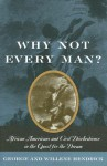 Why Not Every Man?: African Americans and Civil Disobedience in the Quest for the Dream - George Hendrick, Willene Hendrick