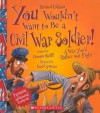 You Wouldn't Want to Be a Civil War Soldier!: A War You'd Rather Not Fight - Thomas Ratliff, David Antram, David Salariya