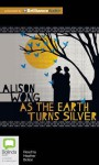 As the Earth Turns Silver - Alison Wong, Heather Bolton