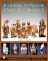 Figural Japanese Export Ceramics - Nancy N. Schiffer