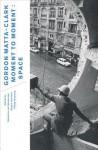 Gordon Matta-Clark: Moment to Moment: Space - Hubertus Von Amelunxen, Angela Lammert, Philp Ursprung