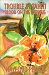 Trouble in Tahiti: Blood on the Hibiscus - Hayford Peirce
