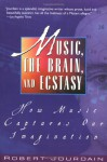 Music, the Brain, and Ecstasy: How Music Captures Our Imagination - Robert Jourdain