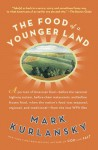 The Food of a Younger Land: A portrait of American food- before the national highway system, before chainrestaurants, and before frozen food, when the nation's food was seasonal, - Mark Kurlansky
