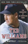Ted Williams: The Biography of an American Hero - Leigh Montville