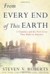 From every end of this earth : 13 families and the new lives they made in America - Steven V. Roberts