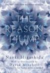 The Reason I Jump: One Boy's Voice from the Silence of Autism - Naoki Higashida, David Mitchell, Keiko Yoshida