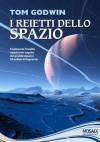 I reietti dello spazio (Italian Edition) - Tom Godwin