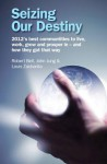 Seizing Our Destiny: 2012's Best Communities to Live, Work, Grow and Prosper in - And How They Got That Way - Robert Bell, Louis Zacharilla, John Jung