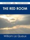 The Red Room - The Original Classic Edition - William Le Queux