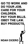 Go to work and do your job. Care for your children. Pay your bills. Obey the law. Buy products. - Noah Cicero