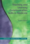 Teaching and Learning Communication Skills in Medicine - Suzanne Kurtz, Jonathan Silverman, Juliet Draper