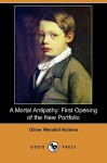 A Mortal Antipathy: First Opening of the New Portfolio (Dodo Press) - Oliver Wendell Holmes Sr.