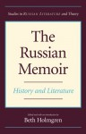 The Russian Memoir: History and Literature - Beth Holmgren