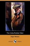 The India-Rubber Men (Dodo Press) - Edgar Wallace