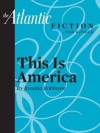This Is America (an Atlantic Fiction for Kindle Short Story) - Roxana Robinson