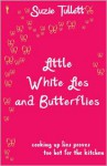 Little White Lies and Butterflies - Suzie Tullett