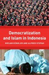 Democracy and Islam in Indonesia (Religion, Culture, and Public Life) - Mirjam Künkler, Alfred Stepan