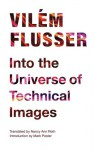 Into the Universe of Technical Images - Vilém Flusser, Nancy Ann Roth