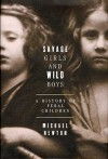 Savage Girls and Wild Boys: A History of Feral Children - Michael Newton