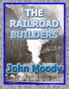 The Railroad Builders - John Moody