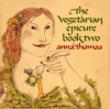 The Vegetarian Epicure Book Two: 325 Recipes (Vintage) - Anna Thomas